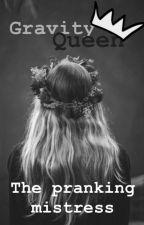 Gravity queen-the pranking mistress by Alien_next_door