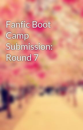 Fanfic Boot Camp Submission: Round 7 by HaileyMalouin