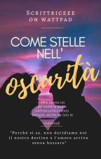 COME STELLE NELL'OSCURITÀ  ☆ by scrittriceee