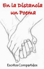 En la Distancia un Poema: Escritos Compartidos by AntriCanelonD