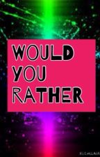 Would You Rather by jenn_2002