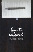 How To Wattpad (#AskTahlie) by TahliePurvis