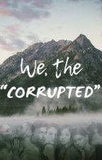"""We, the """"Corrupted""""  by arayoflight"""