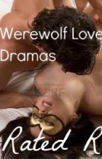 Werewolf Love Dramas(Rated R) COMPLETE by Blue_Flame24