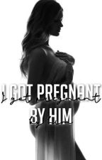 The Mafia Series: I Got Pregnant By Him (Book 1) by iipa2115