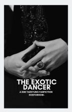 ▍The Exotic Dancer | Taehyung ✔ by HoeForHobi-