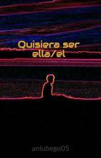 Quisiera ser ella/el by anlubego05