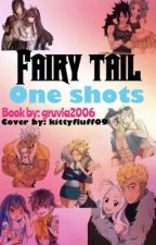 Fairy Tail Oneshots ~Slow Updates~ ~Editing~ by Gruvia2006