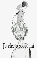 Tu efecto sobre mí by OnlyMe_darkness