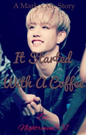 It Started With A Coffee ~ A Mark Tuan Story - 5~Ruined - Wattpad