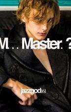 M...Master..? by jazzgod161