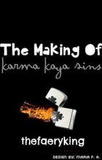 The Making Of Karma Kaya Sins (On Hold) by TheFaeryKing