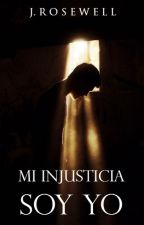 Mi Injusticia Soy Yo by JRosewell