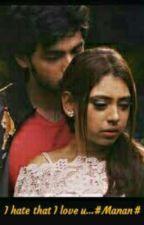 i hate that i love u...#Manan# by Saimii05