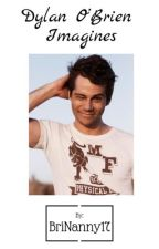 Dylan O'Brien Imagines by BriNanny17