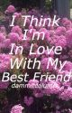 I think I'm in love with my best friend  by soelizabeth