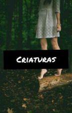 Criaturas by RubiaNoTarada