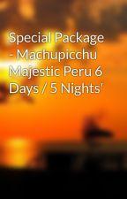 Special Package - Machupicchu Majestic Peru 6 Days / 5 Nights' by machupicchu02