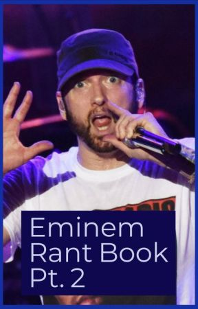 Eminem Rant book Pt. 2 by Eminemzminnie