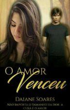 O Amor Venceu  by SoaresDaiane80