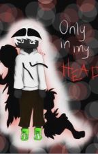 •~Only in My Head~• by lilienDraws