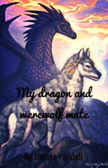 My dragon and werewolf mate