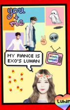 My Fiance Is Exo's Luhan by LouieYG