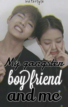 My Gangster Boyfriend And Me (ON GOING) by waterlyle