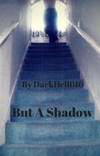 But A Shadow by DarkHell616