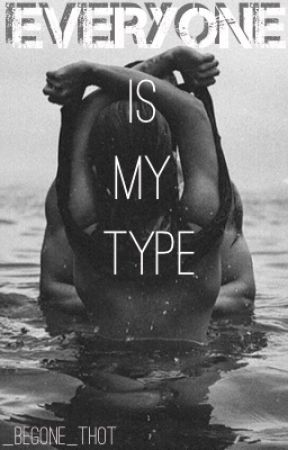 Everyone is my type by _Begone_THOT
