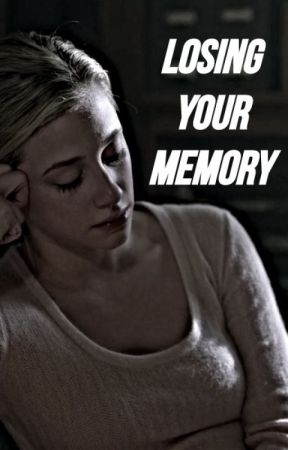 Losing Your Memory  {Bughead Fanfiction} by Sydneys2003