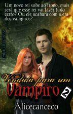 vendida para um vampiro  2 by alicecanceco
