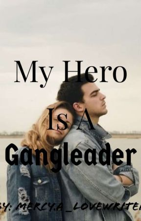 My Hero Is A Gangleader✔️ by Luvmercy81
