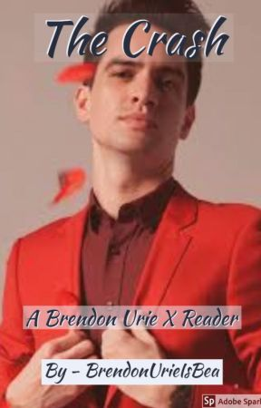 The Crash~~ A Brendon Urie X Reader by Brendonurieisbea