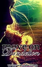 Move on Dandelion by WriterWannabeZOMG