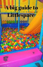 A Big Guide To Littlespace ! //Littlespace / Age Regression Guide// by LittlespaceWitch