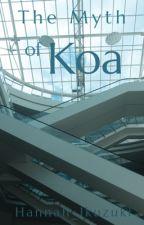 The Myth Of Koa by Hannah_Ikuzuki