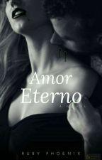 Amor Eterno. by MissRubyPhoenix