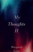 My Thoughts II 💭     #Wattys2018  by caramelcrystalx