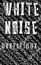White Noise - Kellic  by OXkellicOX