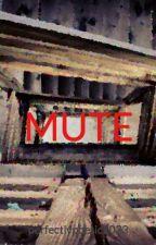 MUTE by perfectlypoetic1023