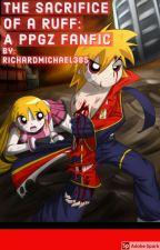 The sacrifice of a Ruff:A blossom x brick fan story by RichardMichael385