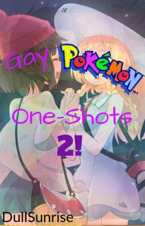 GAY Pokemon One-Shots 2! [REQUESTS OPEN] by DullSunrise