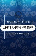 When sapphires rise. -A Diabolik Lovers Fanfiction- {ON HOLD}  by unzish4207