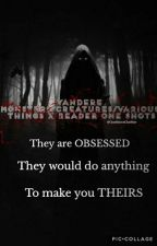 Yandere Monsters/Creatures/Various Kinds Of Species x Reader One-Shots by ChatBlancxChatNoir