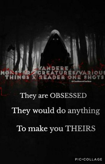Yandere Monsters/Creatures/Various Kinds Of Species x Reader One