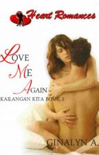 LOVE ME AGAIN (Book 2: Kailangan Kita) by HeartRomances