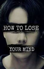 How To Lose Your Mind by head_full_of_stars