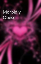Morbidly Obese by TJAngel1