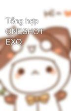 Tổng hợp ONESHOT EXO by GuXiaoYue